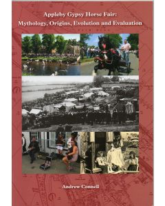 Appleby Gypsy Horse Fair: Mythology, Origins, Evolution and Evaluation by Andrew Connell