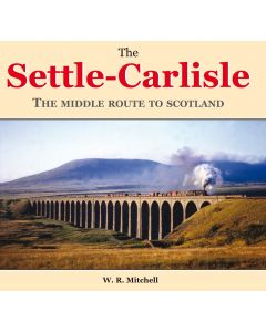 The Settle-Carlisle: the Middle Route to Scotland by W. R. Mitchell