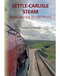 Settle - Carlisle Steam From Lineside to Footplate by Howard Routledge