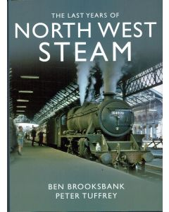 The Last Years of North West Steam by Ben Brooksbank and Peter Tuffrey