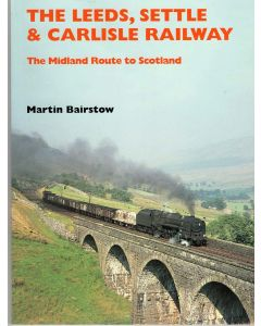 The Leeds, Settle & Carlisle Railway: The Midland Route to Scotland by Martin Bairstow