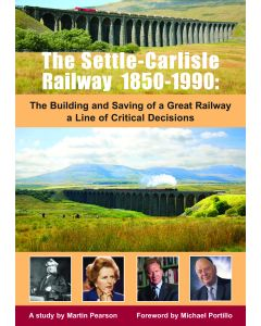 The Settle-Carlisle Railway 1850-1990: ... A Line of Critical Decisions by Martin Pearson